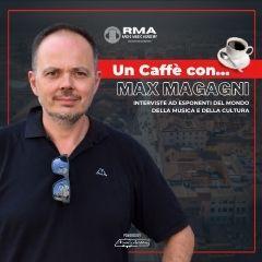 UN CAFFè CON MAX MAGAGNI